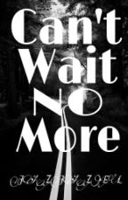 Can't Wait No More by SweetestAcid