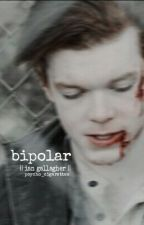 bipolar || ian gallagher || by psycho_cigarettes