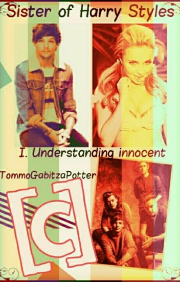 Sister of Harry Styles I. Understanding innocent #Wattys2016