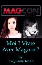 Moi ? Vivre avec Magcon ? [Réecriture]  by LaQueenHoran