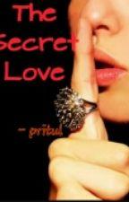 The Secret love!!#Wattys2016 by pritul