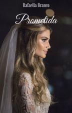 Prometida - I (COMPLETO) by rafaellabranco01
