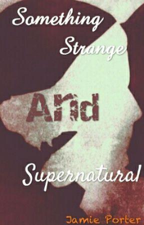 Something Strange And Supernatural  by PastelFroggo