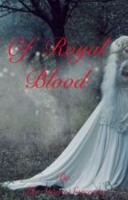 Of Royal Blood by The_Storm_Sorceress