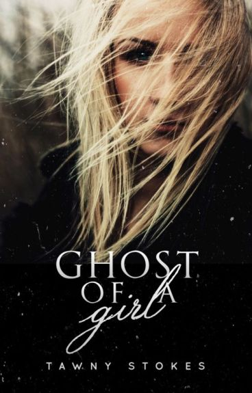 Ghost of a Girl by TawnyStokes