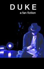 D U K E (a fan fiction) by sweatykenallen