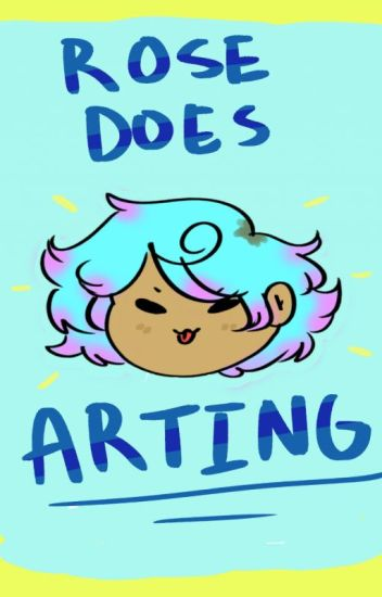 Rose does the arting