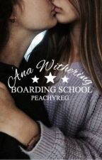 Ana Withering Boarding School (idk where this story is going) by astroreg