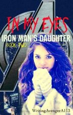 In My Eyes • Iron Man's Daughter 2  by WritingAvengerA113
