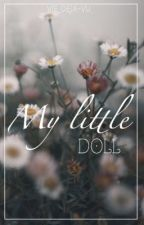 My Little Doll (short story) ✔️ by vie_deja-vu