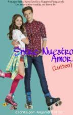 Entre Nuestro Amor (Lutteo) by SoyLunaNovelasx