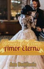 Através do tempo - Amor eterno.  by AnaBonifacio