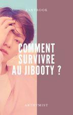 Comment survivre au jibooty ?   rantbook by arthymist