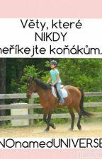Věty, které NIKDY neříkejte koňákům. by NOnamedUNIVERSE