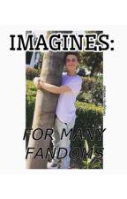 IMAGINES: FOR MANY FANDOMS by nerdygirlly