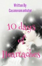 10 DAYS OF HEART ACHES (COMPLETED) [Editing] by casanovamanhater