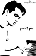 paint you ; b.u   by NewJunkAesthetic