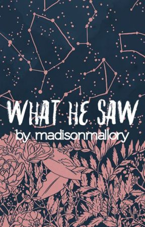 What He Saw by madisonmallory