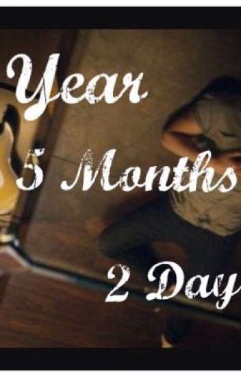 1 Year 5 Months 2 Days|| on hold