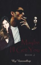 Maybe I'll Get You <Book 2> (Z.M.) by Vanesadkup