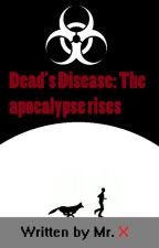 Dead's disease: The apocalypse rises by Damienrocks118