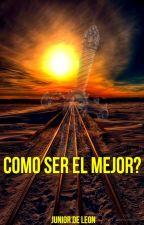 Como Ser El Mejor? by JuniorDeLeon0