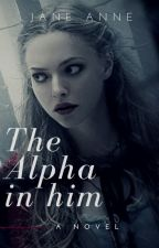 The Alpha In Him by MrsGboys4ever