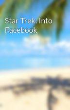 Star Trek: Into Facebook by LindaTheWriter