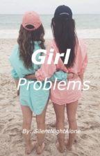 Girl Problems  by SilentNightAlone