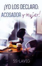 ¡Yo Los Declaro: Acosador Y Mujer! © [EN EDICIÓN] by crazydreams2