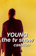 YOUNG the tv show » Cashton by larrycashton
