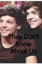 They Don't Know About Us (Larry Stylinson) by stylesbabyxoxo