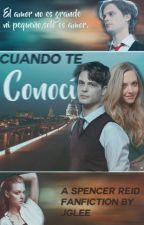 Cuando te Conoci (Fan fic-  Spencer Reid)EN EDICION by Jlagee