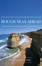 Rough Seas  Ahead by ClosetLunatic