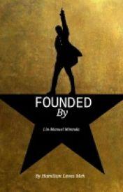 Founded By Lin-Manuel Miranda by HamiltonLovesMeh