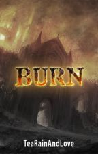Burn by TeaRainAndLove
