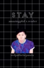 Stay • PhilxReader (Phil Lester//AmazingPhil) by patheticredpanda