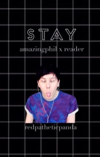 Stay • PhilxReader (Phil Lester//AmazingPhil)