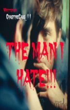 THE MAN I HATE (One Shot) by ChastineCabs_11