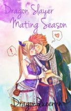 Dragon Slayer Mating Season (Mostly Nalu)  by DragonQueennn