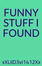 FUNNY STUFF I FOUND by xXLilDevi1412Xx