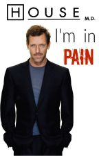 I'm in Pain (House.MD - Dr. Gregory House FanFiction) by Wolvie_Naz