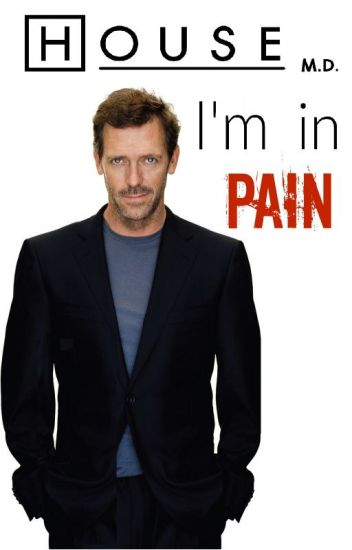 I'm in Pain (House.MD - Dr. Gregory House FanFiction)