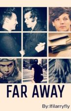 Far Away | Larry Stylinson  by ifilarryfly