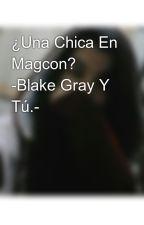 ¿Una Chica En Magcon? -Blake Gray Y Tú.- by NiggiB