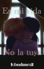 Es mi vida, no la tuya.-Miraculous Ladybug AU by XimenaBarrantes18
