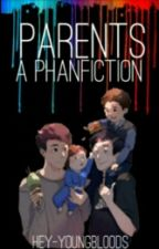 Parents: A phanfiction by hey-youngbloods