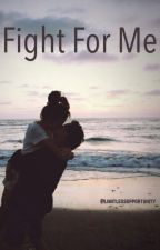 Fight For Me by limitlessopportunity