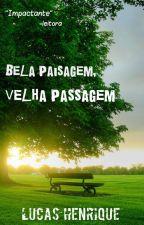 Bela Paisagem, Velha Passagem by AutorLucasHenrique