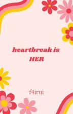 Heartbreak Is Her by RuthLovemeh